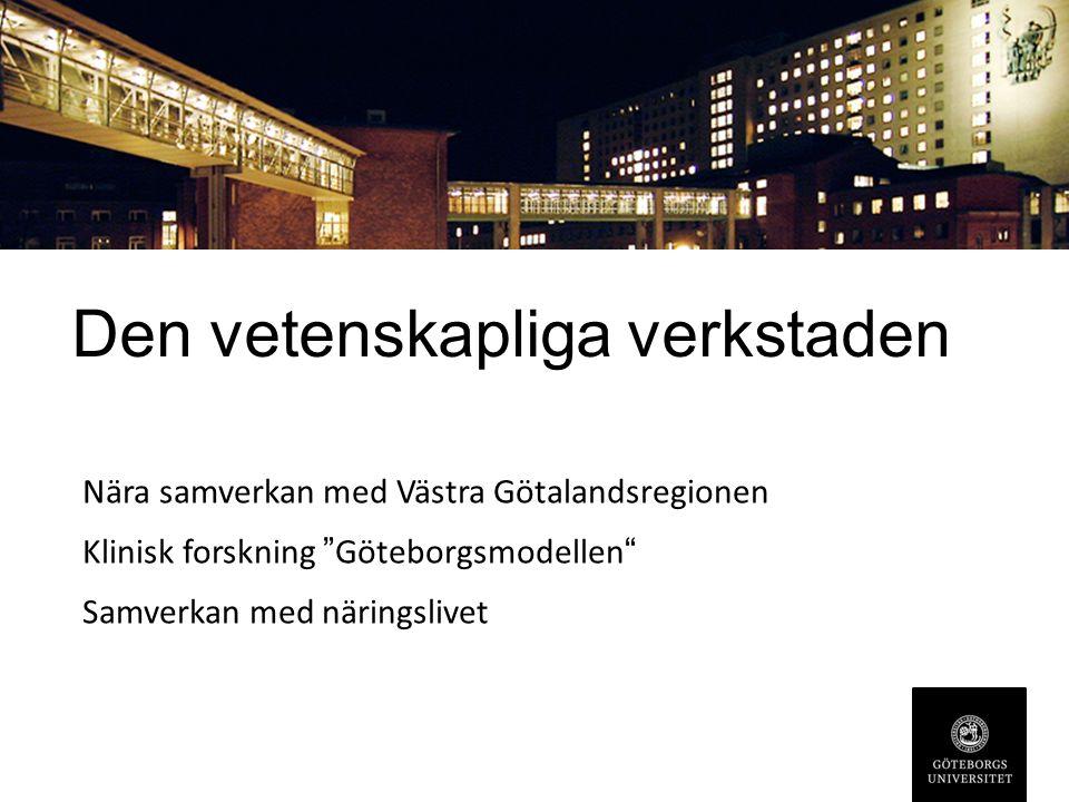 Den vetenskapliga verkstaden Nära samverkan med Västra Götalandsregionen Klinisk forskning Göteborgsmodellen Samverkan med näringslivet