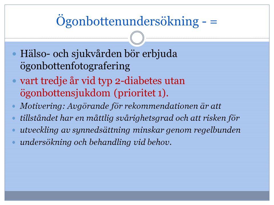 Ögonbottenundersökning - = Hälso- och sjukvården bör erbjuda ögonbottenfotografering vart tredje år vid typ 2-diabetes utan ögonbottensjukdom (priorit