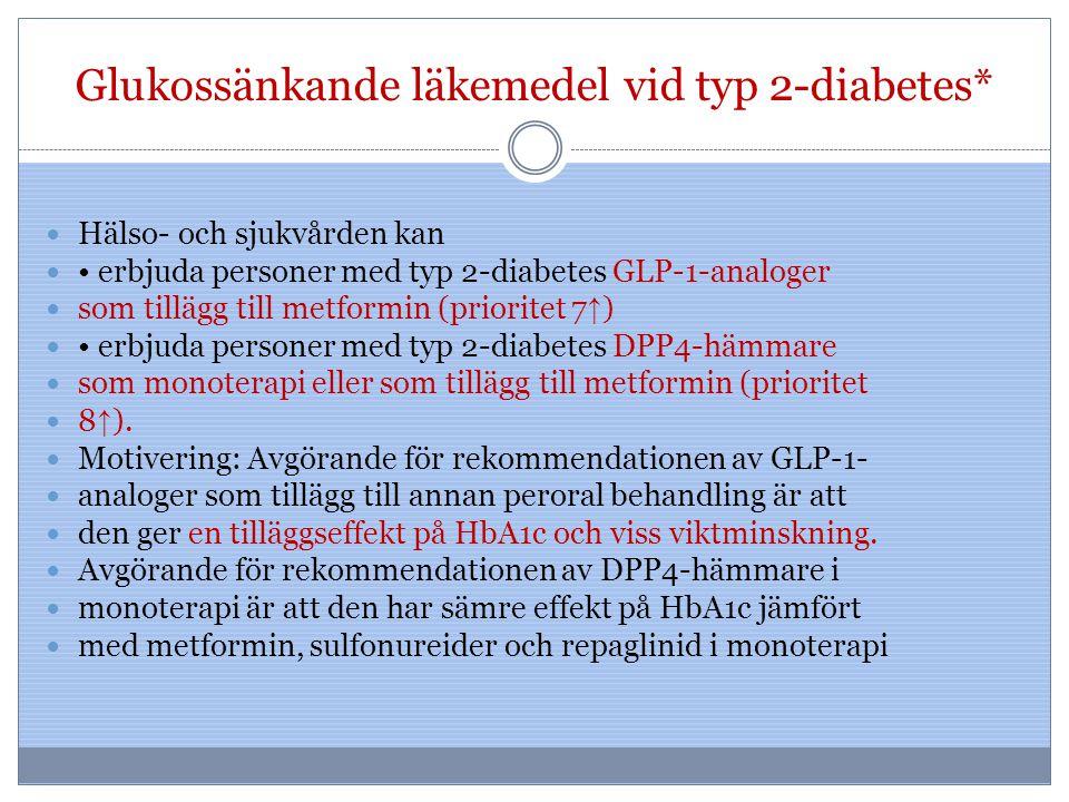 Glukossänkande läkemedel vid typ 2-diabetes* Hälso- och sjukvården kan erbjuda personer med typ 2-diabetes GLP-1-analoger som tillägg till metformin (