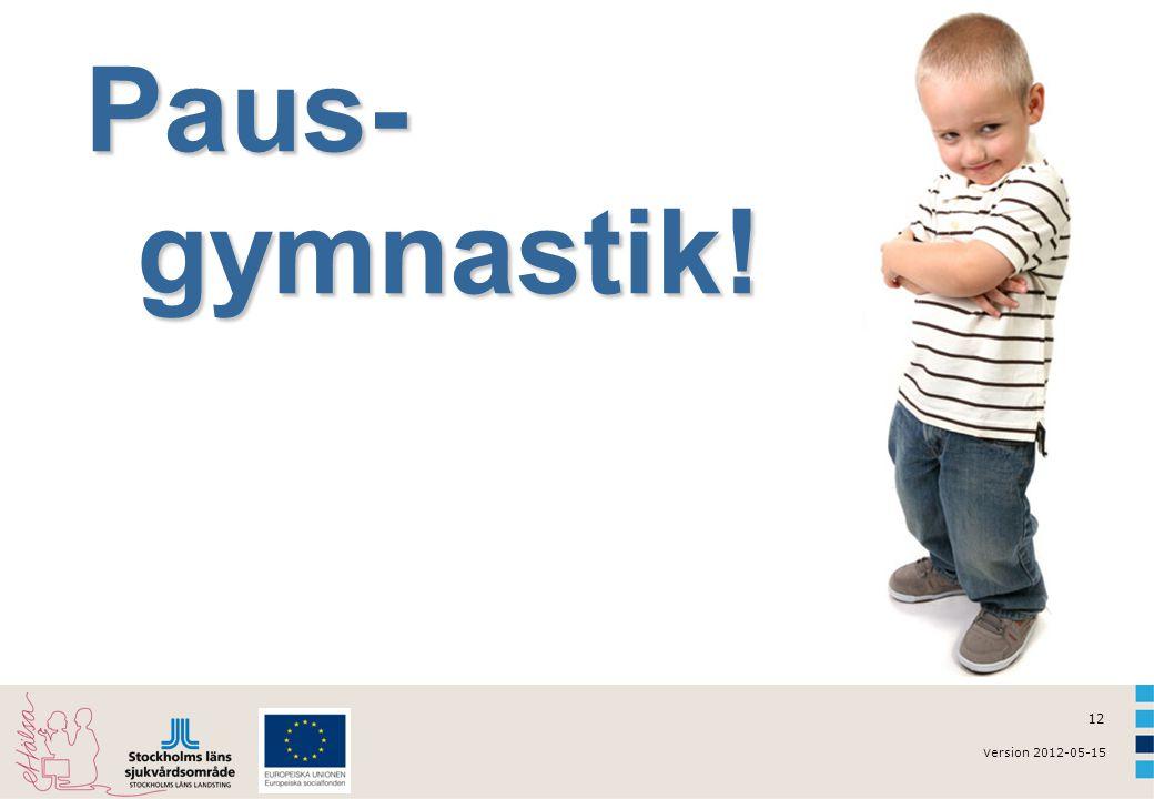 v ersion 2012-05-15 12 Pausgymnastik Paus- gymnastik!