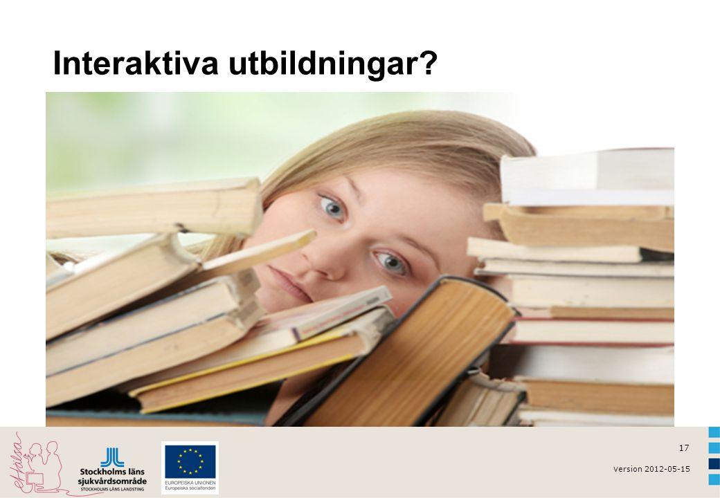 v ersion 2012-05-15 17 Interaktiva utbildningar?