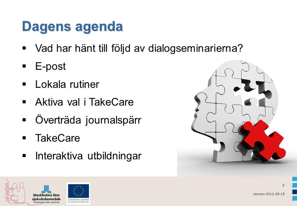 v ersion 2012-05-15 3 Dagens agenda  Vad har hänt till följd av dialogseminarierna.
