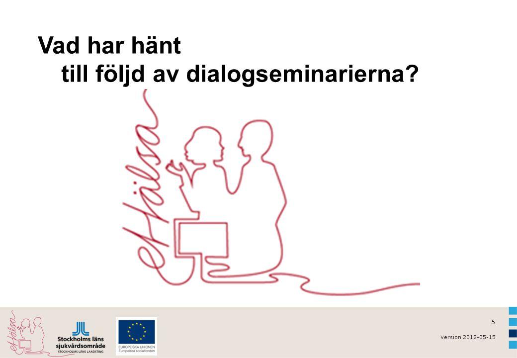 v ersion 2012-05-15 5 Vad har hänt till följd av dialogseminarierna?