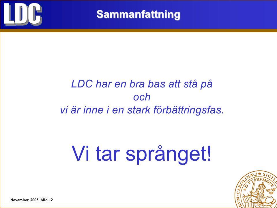 November 2005, bild 12Sammanfattning LDC har en bra bas att stå på och vi är inne i en stark förbättringsfas.