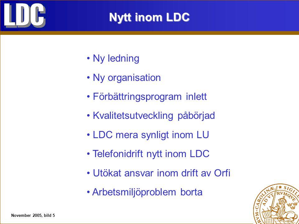 November 2005, bild 5 Nytt inom LDC Ny ledning Ny organisation Förbättringsprogram inlett Kvalitetsutveckling påbörjad LDC mera synligt inom LU Telefonidrift nytt inom LDC Utökat ansvar inom drift av Orfi Arbetsmiljöproblem borta