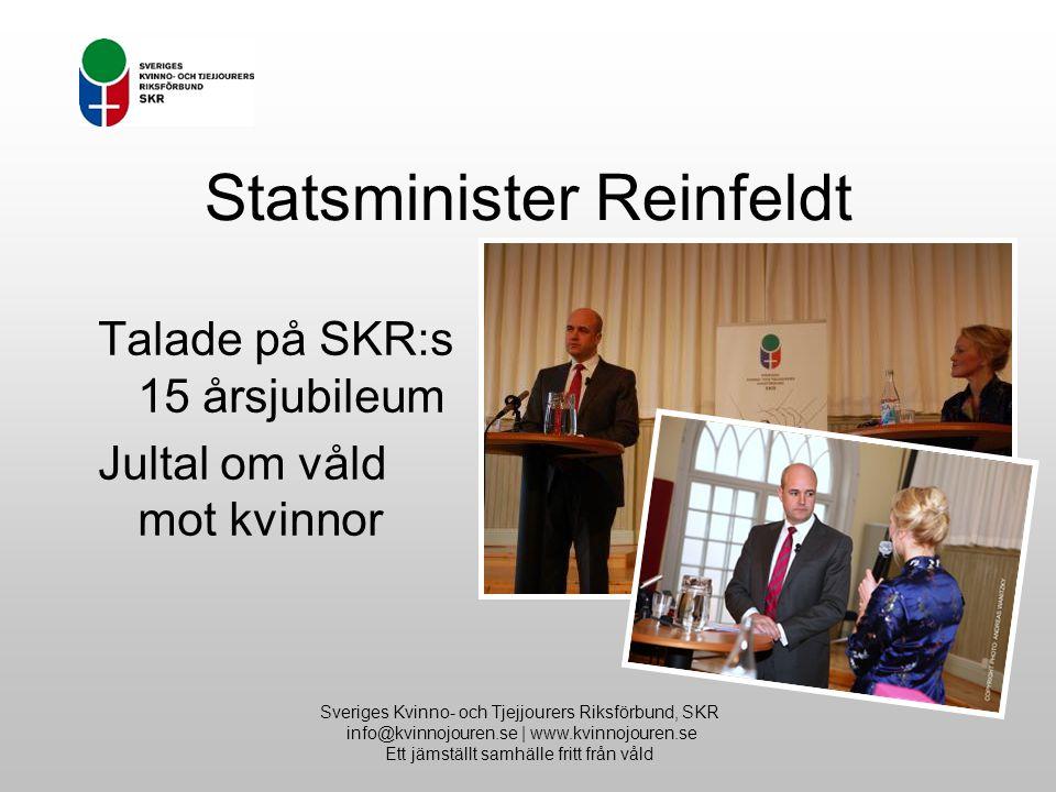 Statsminister Reinfeldt Sveriges Kvinno- och Tjejjourers Riksförbund, SKR info@kvinnojouren.se | www.kvinnojouren.se Ett jämställt samhälle fritt från våld Talade på SKR:s 15 årsjubileum Jultal om våld mot kvinnor