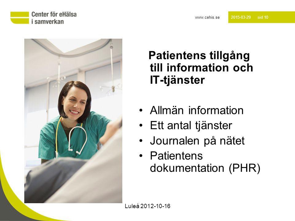 www.cehis.se 2015-03-29 sid 10 Patientens tillgång till information och IT-tjänster Allmän information Ett antal tjänster Journalen på nätet Patientens dokumentation (PHR) Luleå 2012-10-16