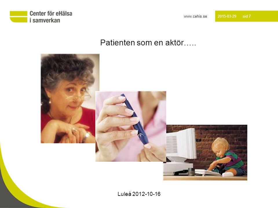 www.cehis.se 2015-03-29 sid 7 Patienten som en aktör….. Luleå 2012-10-16