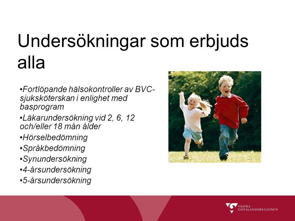 Undersökningar som erbjuds alla Fortlöpande hälsokontroller av BVC- sjuksköterskan i enlighet med basprogram Läkarundersökning vid 2, 6, 12 och/eller