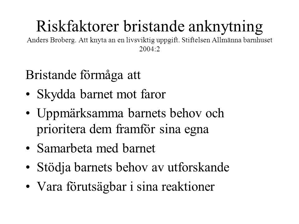 Riskfaktorer bristande anknytning Anders Broberg. Att knyta an en livsviktig uppgift. Stiftelsen Allmänna barnhuset 2004:2 Bristande förmåga att Skydd