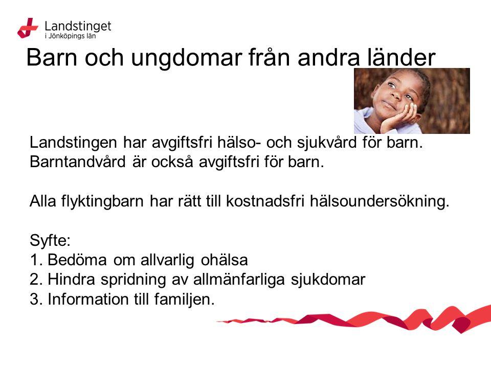 Barn och ungdomar från andra länder Landstingen har avgiftsfri hälso- och sjukvård för barn. Barntandvård är också avgiftsfri för barn. Alla flyktingb