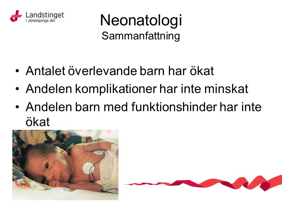 Neonatologi Sammanfattning Antalet överlevande barn har ökat Andelen komplikationer har inte minskat Andelen barn med funktionshinder har inte ökat