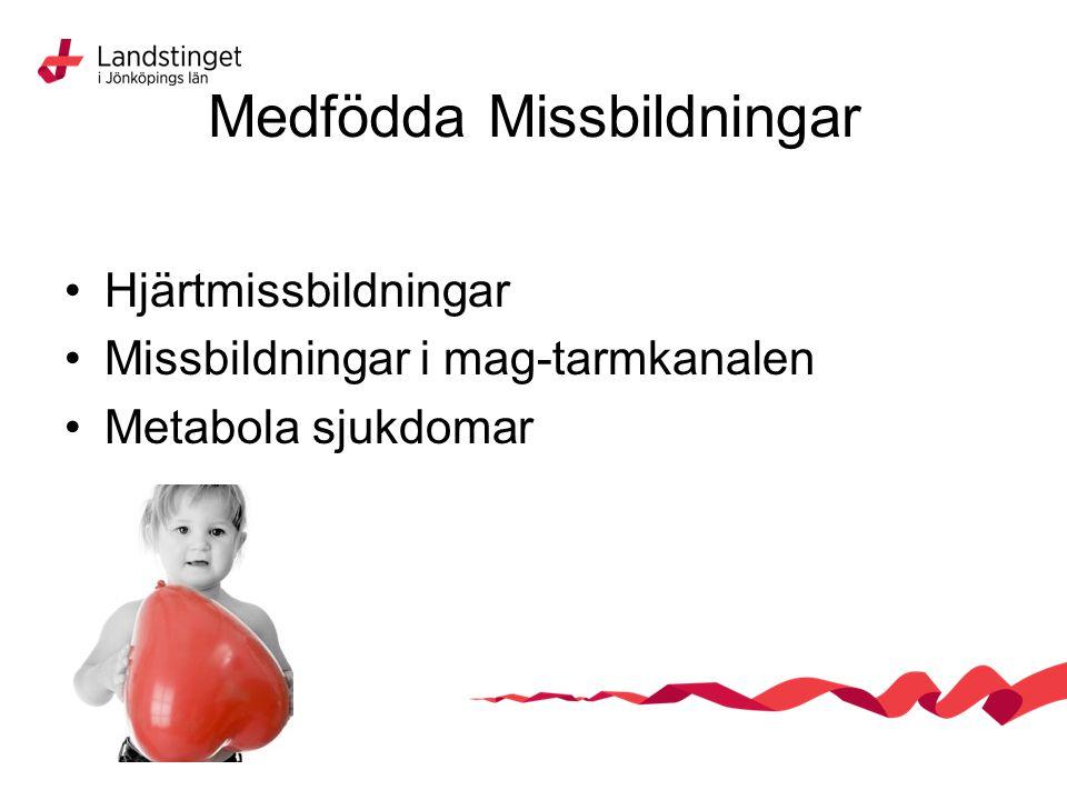 Medfödda Missbildningar Hjärtmissbildningar Missbildningar i mag-tarmkanalen Metabola sjukdomar