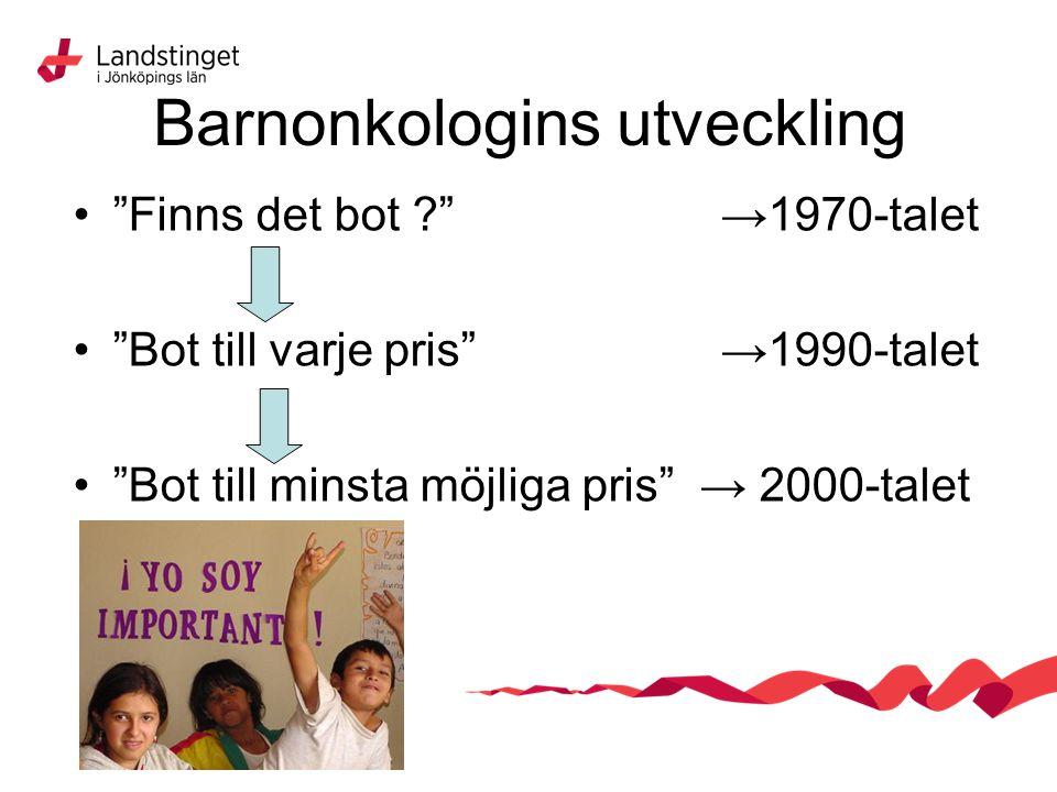 """Barnonkologins utveckling """"Finns det bot ?"""" →1970-talet """"Bot till varje pris"""" →1990-talet """"Bot till minsta möjliga pris"""" → 2000-talet"""