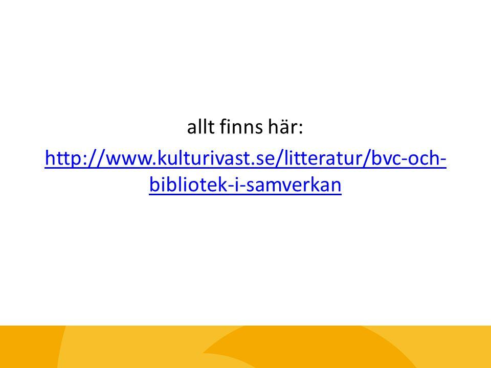 allt finns här: http://www.kulturivast.se/litteratur/bvc-och- bibliotek-i-samverkan