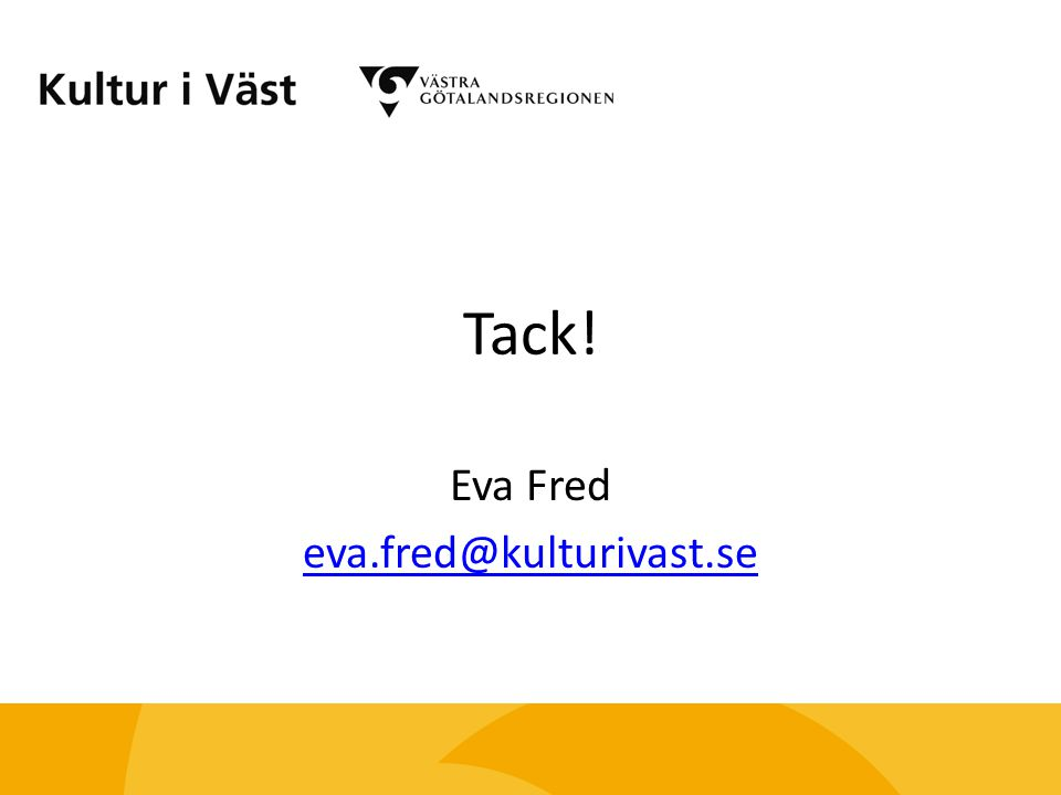 Tack! Eva Fred eva.fred@kulturivast.se