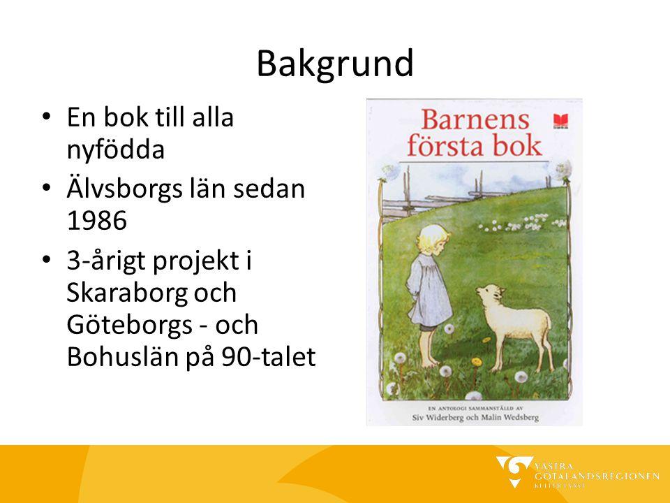Bakgrund En bok till alla nyfödda Älvsborgs län sedan 1986 3-årigt projekt i Skaraborg och Göteborgs - och Bohuslän på 90-talet