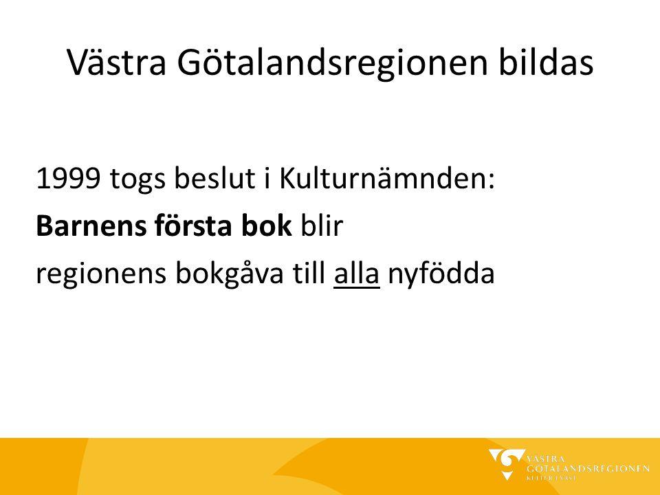 Västra Götalandsregionen bildas 1999 togs beslut i Kulturnämnden: Barnens första bok blir regionens bokgåva till alla nyfödda