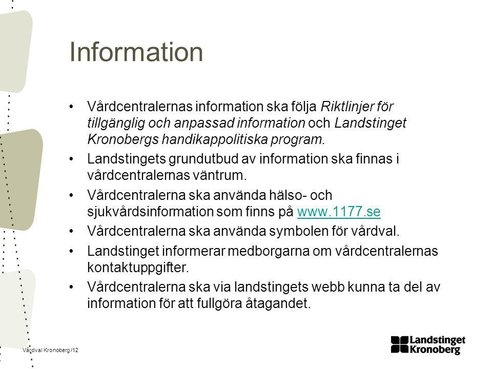 Vårdval Kronoberg /12 Information Vårdcentralernas information ska följa Riktlinjer för tillgänglig och anpassad information och Landstinget Kronobergs handikappolitiska program.