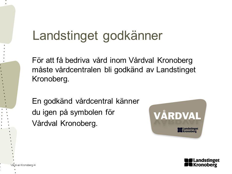 Vårdval Kronoberg /4 Landstinget godkänner För att få bedriva vård inom Vårdval Kronoberg måste vårdcentralen bli godkänd av Landstinget Kronoberg.