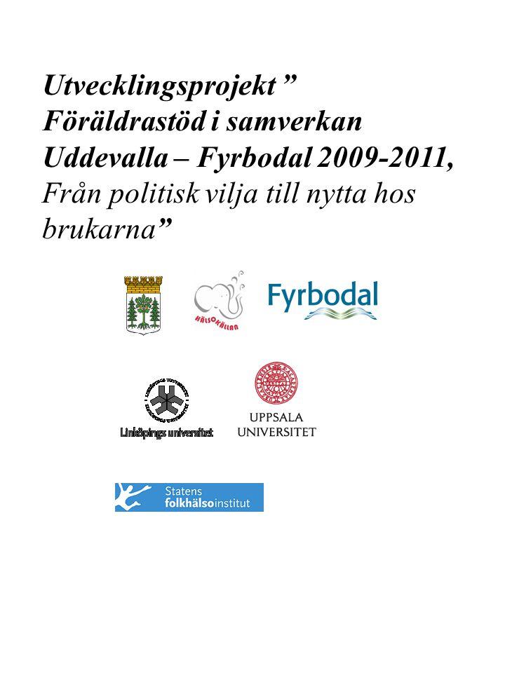 """Utvecklingsprojekt """" Föräldrastöd i samverkan Uddevalla – Fyrbodal 2009-2011, Från politisk vilja till nytta hos brukarna"""""""