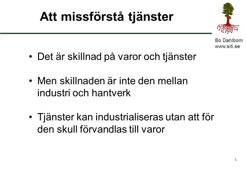 Bo Dahlbom www.siti.se 6 Hantverk och industri Varor och tjänster Först är alltihop hantverk Varutillverkningen industrialiseras Tjänsteutövningen industrialiseras