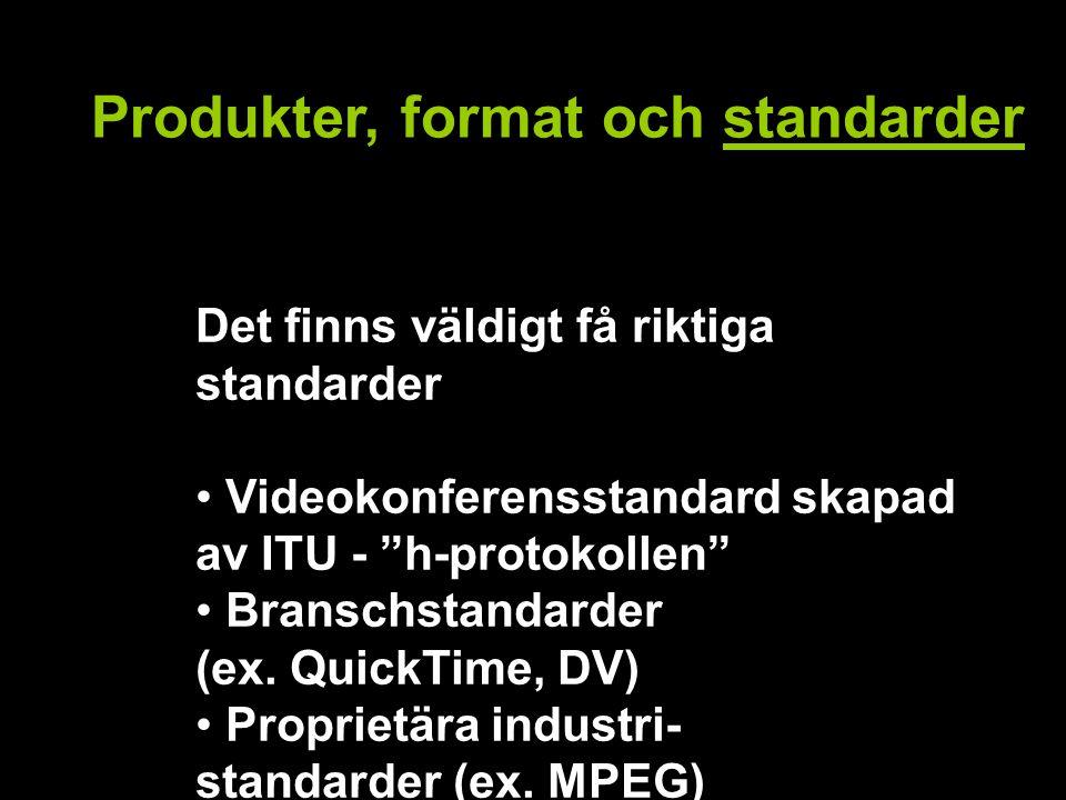 Produkter, format och standarder Det finns väldigt få riktiga standarder Videokonferensstandard skapad av ITU - h-protokollen Branschstandarder (ex.