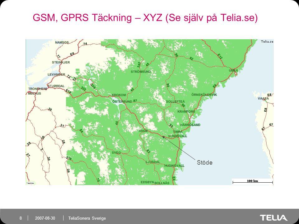 TeliaSonera Sverige 8 2007-08-30 GSM, GPRS Täckning – XYZ (Se själv på Telia.se) Stöde