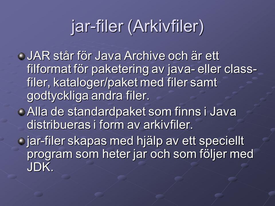 jar-filer (Arkivfiler) JAR står för Java Archive och är ett filformat för paketering av java- eller class- filer, kataloger/paket med filer samt godtyckliga andra filer.
