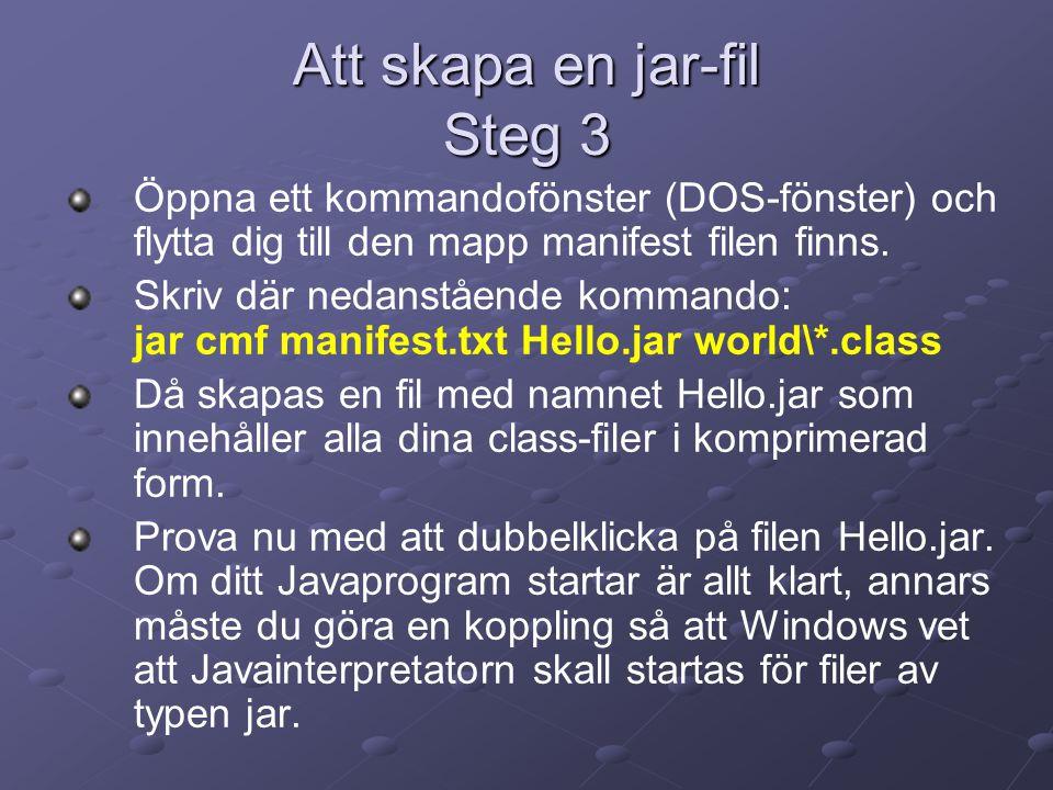 Att skapa en jar-fil Steg 3 Öppna ett kommandofönster (DOS-fönster) och flytta dig till den mapp manifest filen finns. Skriv där nedanstående kommando