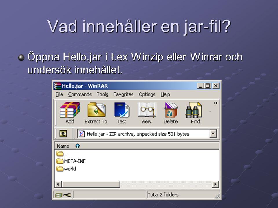 Vad innehåller en jar-fil? Öppna Hello.jar i t.ex Winzip eller Winrar och undersök innehållet.