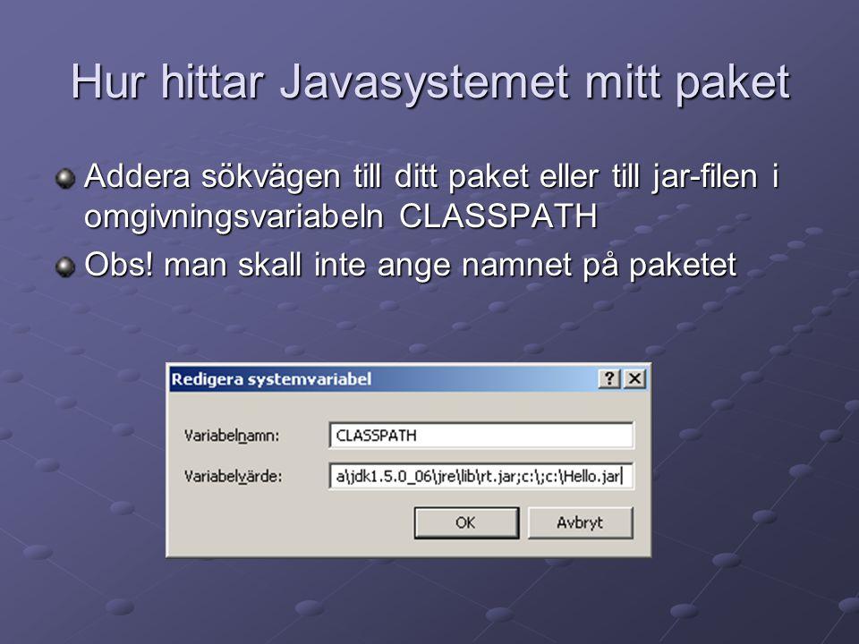Hur hittar Javasystemet mitt paket Addera sökvägen till ditt paket eller till jar-filen i omgivningsvariabeln CLASSPATH Obs! man skall inte ange namne
