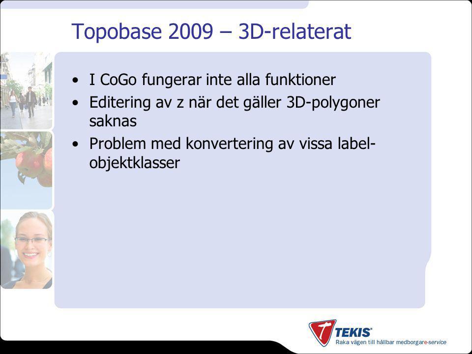 Topobase 2009 – 3D-relaterat I CoGo fungerar inte alla funktioner Editering av z när det gäller 3D-polygoner saknas Problem med konvertering av vissa label- objektklasser