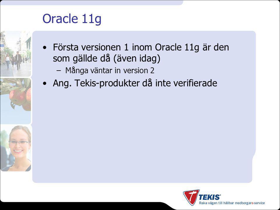 Oracle 11g Första versionen 1 inom Oracle 11g är den som gällde då (även idag) –Många väntar in version 2 Ang.