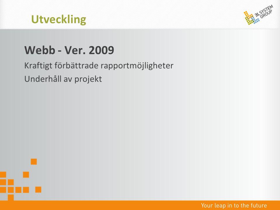 Webb - Ver. 2009 Kraftigt förbättrade rapportmöjligheter Underhåll av projekt Utveckling