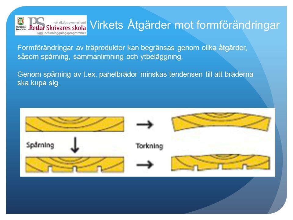 Formförändringar av träprodukter kan begränsas genom olika åtgärder, såsom spårning, sammanlimning och ytbeläggning.