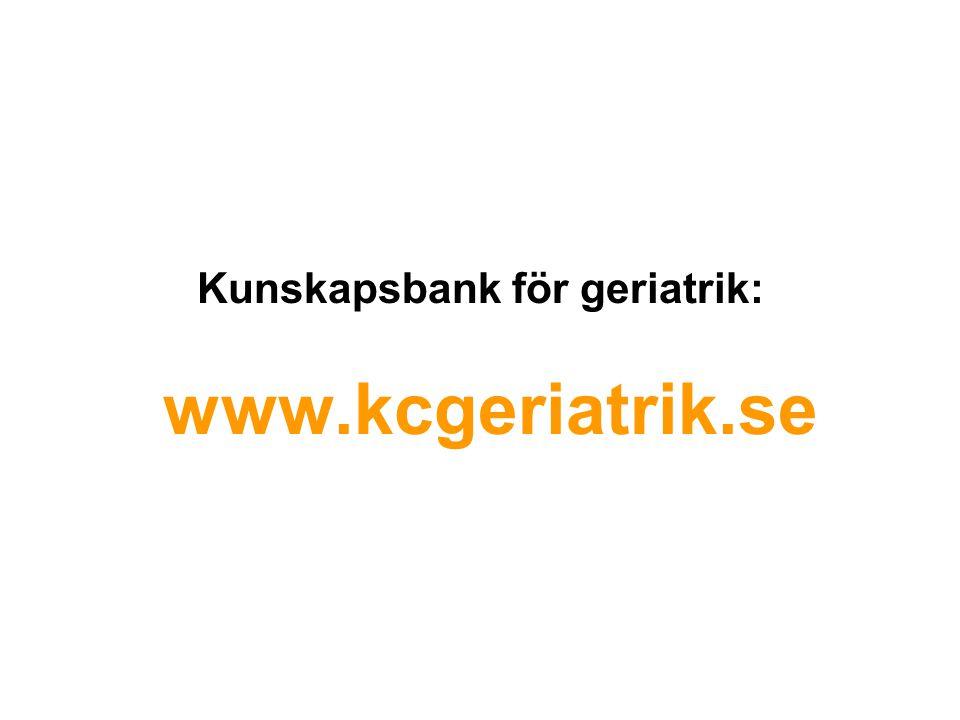 Kunskapsbank för geriatrik: www.kcgeriatrik.se