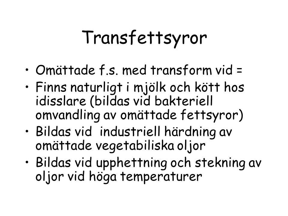 Transfettsyror Omättade f.s. med transform vid = Finns naturligt i mjölk och kött hos idisslare (bildas vid bakteriell omvandling av omättade fettsyro