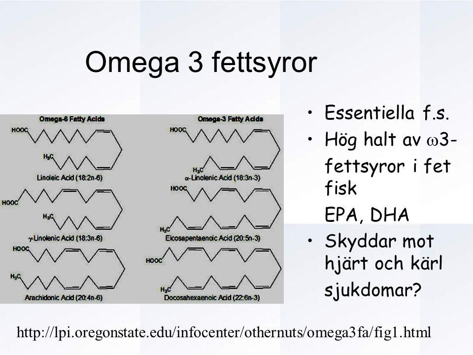 Essentiella f.s. Hög halt av  3- fettsyror i fet fisk EPA, DHA Skyddar mot hjärt och kärl sjukdomar? Omega 3 fettsyror http://lpi.oregonstate.edu/inf