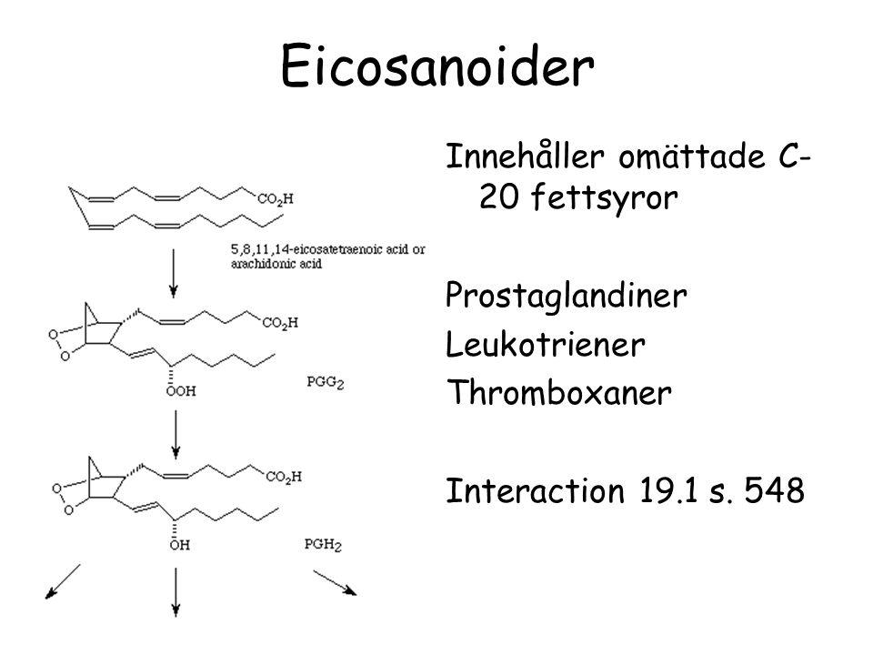 Eicosanoider Innehåller omättade C- 20 fettsyror Prostaglandiner Leukotriener Thromboxaner Interaction 19.1 s. 548