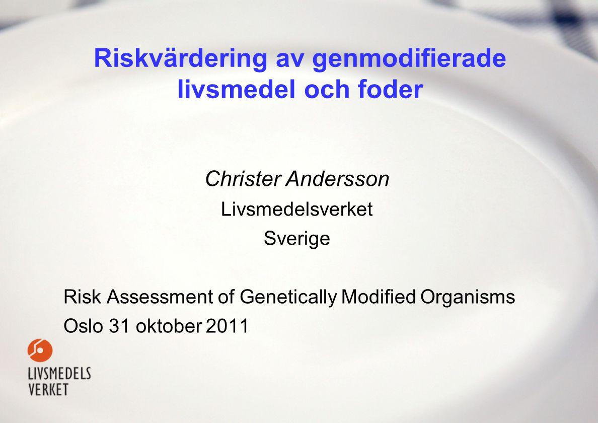 Christer Andersson Livsmedelsverket Sverige Risk Assessment of Genetically Modified Organisms Oslo 31 oktober 2011 Riskvärdering av genmodifierade liv