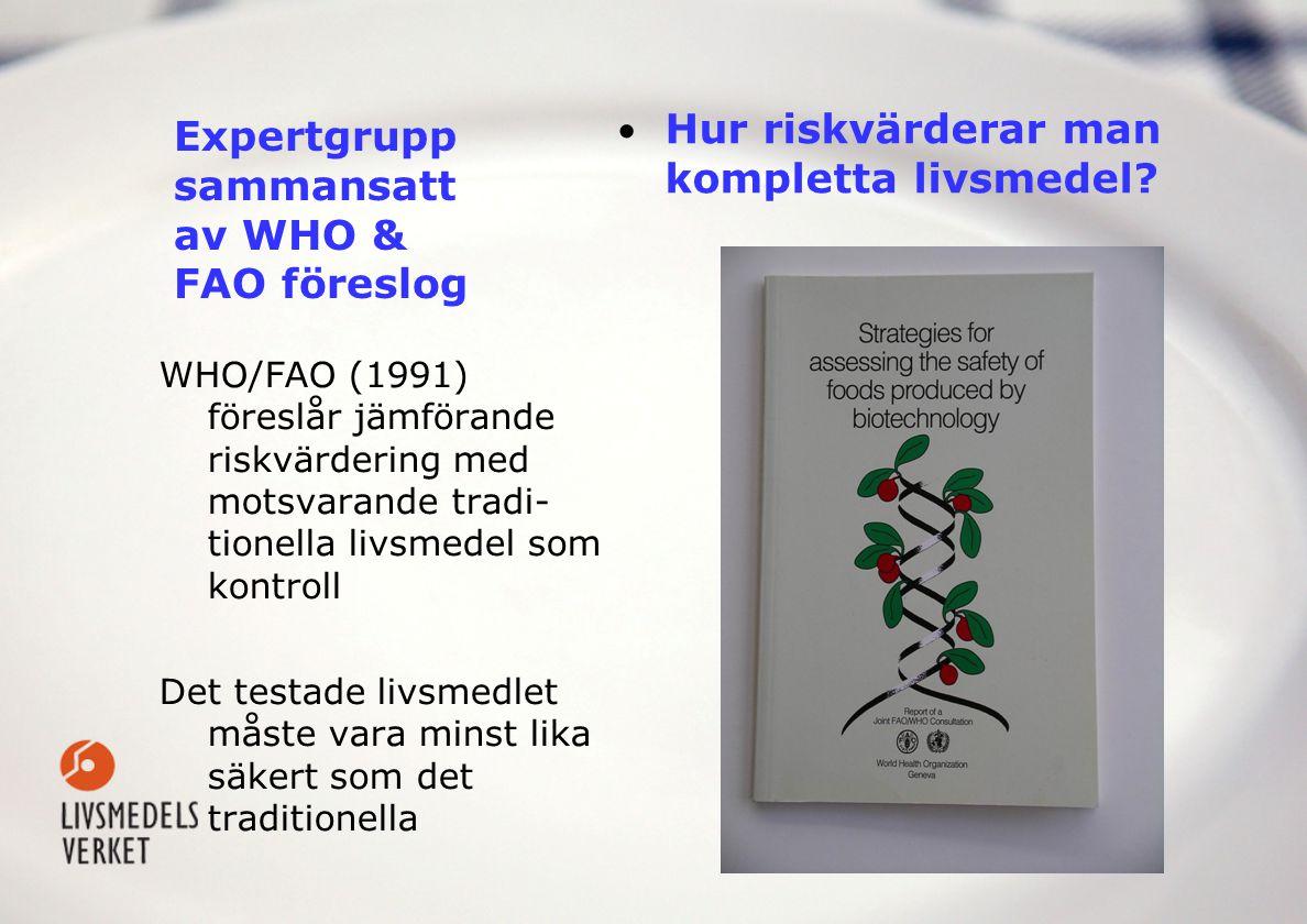 WHO/FAO (1991) föreslår jämförande riskvärdering med motsvarande tradi- tionella livsmedel som kontroll Det testade livsmedlet måste vara minst lika s