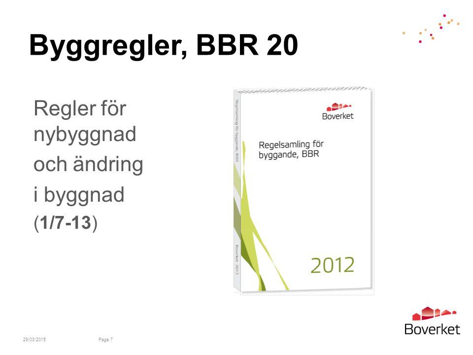 Byggregler, BBR 20 29/03/2015Page 7 Regler för nybyggnad och ändring i byggnad (1/7-13)
