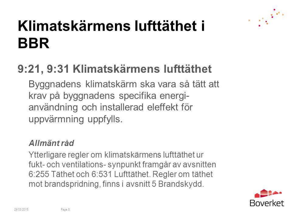 Klimatskärmens lufttäthet i BBR 9:21, 9:31 Klimatskärmens lufttäthet Byggnadens klimatskärm ska vara så tätt att krav på byggnadens specifika energi- användning och installerad eleffekt för uppvärmning uppfylls.