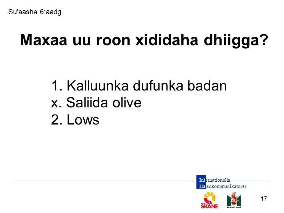 Internationella Hälsokommunikatörer 17 Su'aasha 6:aadg Maxaa uu roon xididaha dhiigga? 1. Kalluunka dufunka badan x. Saliida olive 2. Lows