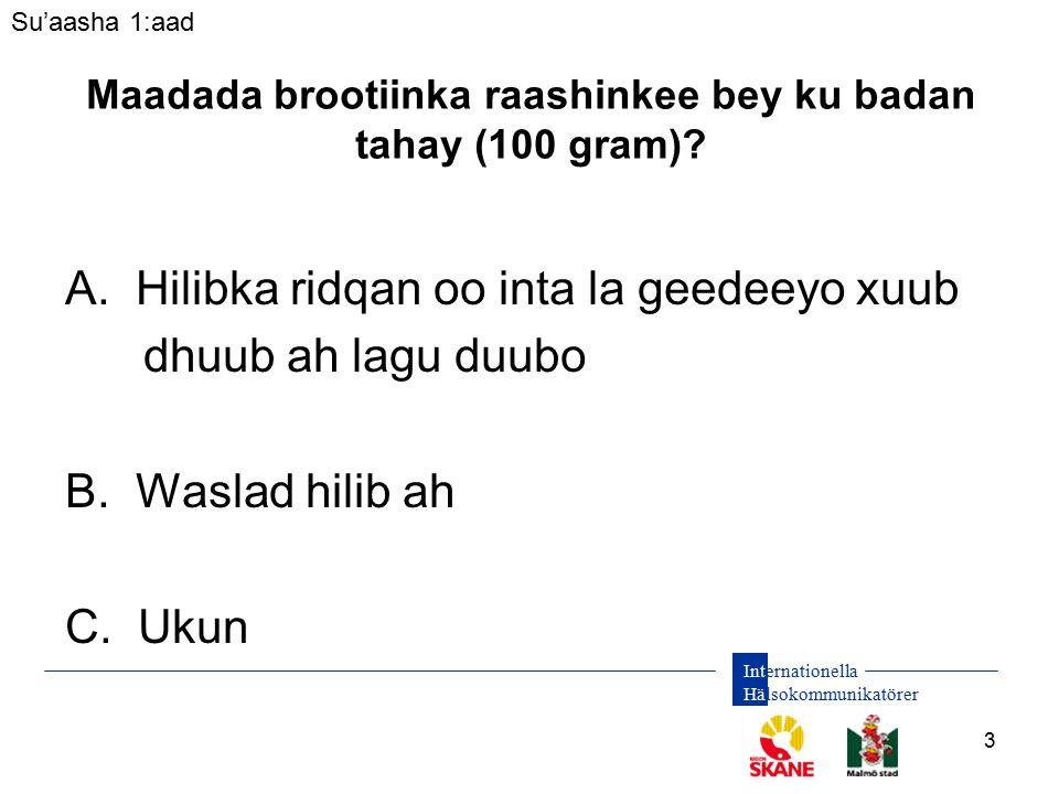 Internationella Hälsokommunikatörer 3 A. Hilibka ridqan oo inta la geedeeyo xuub dhuub ah lagu duubo B. Waslad hilib ah C. Ukun Su'aasha 1:aad Maadada