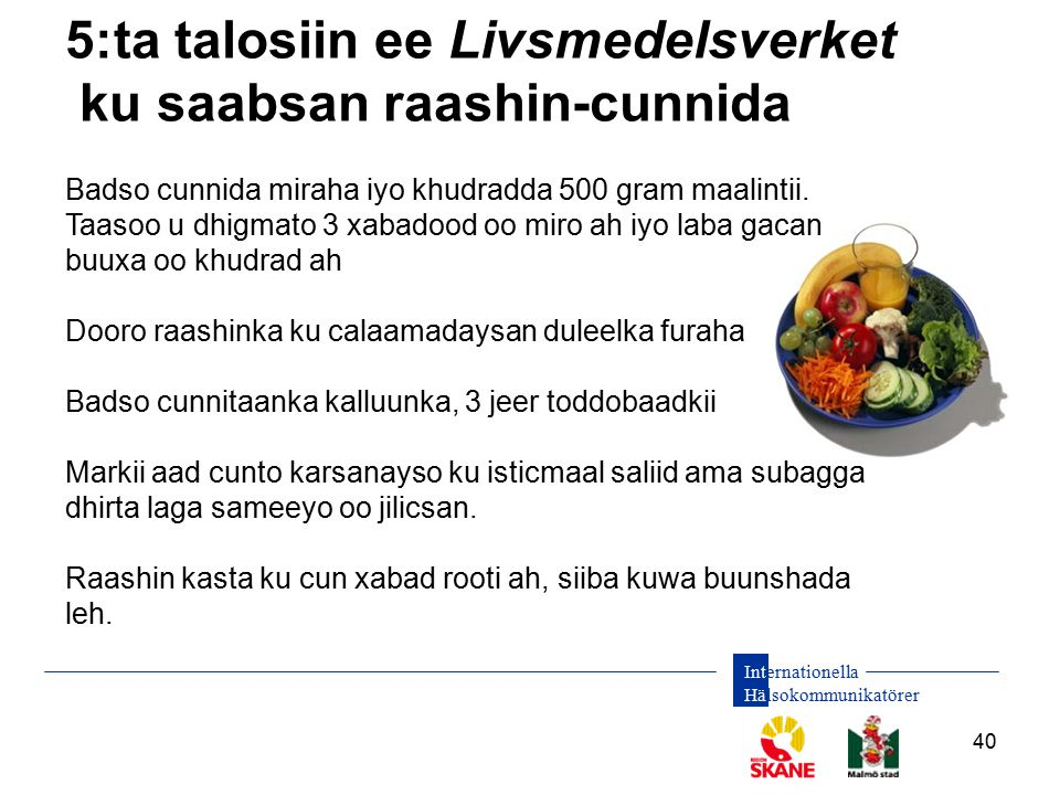 Internationella Hälsokommunikatörer 40 5:ta talosiin ee Livsmedelsverket ku saabsan raashin-cunnida Badso cunnida miraha iyo khudradda 500 gram maalintii.