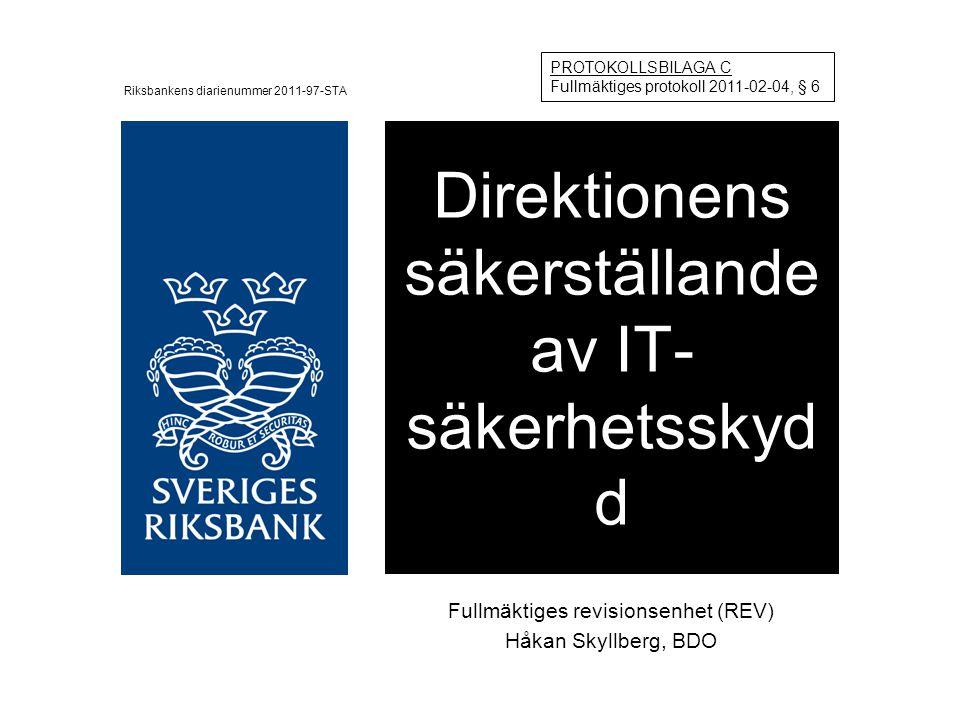 Fullmäktiges revisionsenhet (REV) Håkan Skyllberg, BDO Direktionens säkerställande av IT- säkerhetsskyd d PROTOKOLLSBILAGA C Fullmäktiges protokoll 2011-02-04, § 6 Riksbankens diarienummer 2011-97-STA