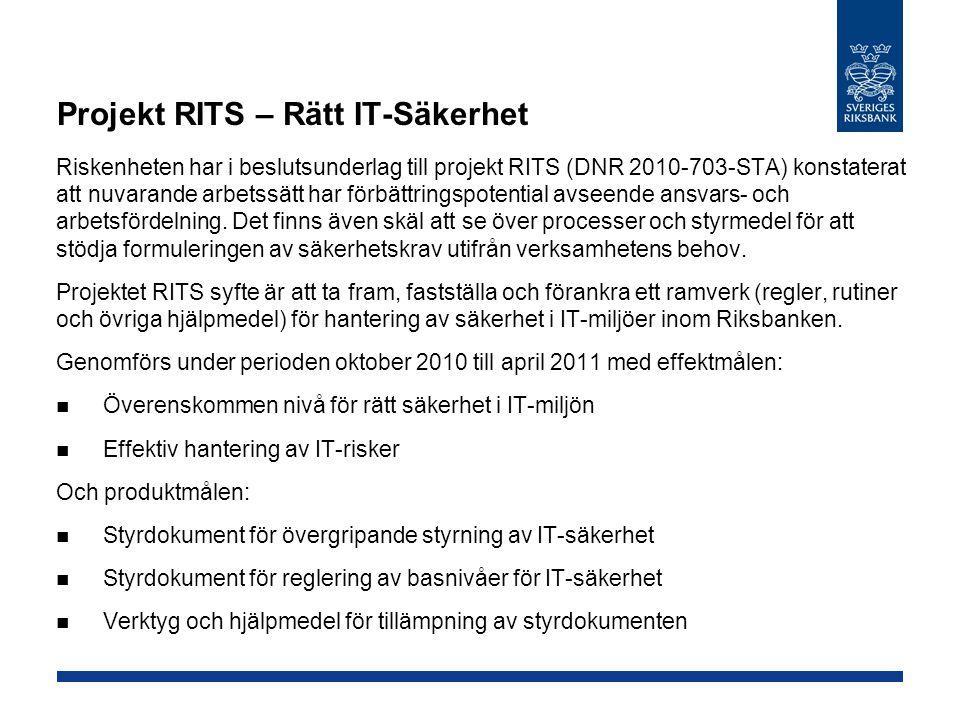 Projekt RITS – Rätt IT-Säkerhet Riskenheten har i beslutsunderlag till projekt RITS (DNR 2010-703-STA) konstaterat att nuvarande arbetssätt har förbättringspotential avseende ansvars- och arbetsfördelning.