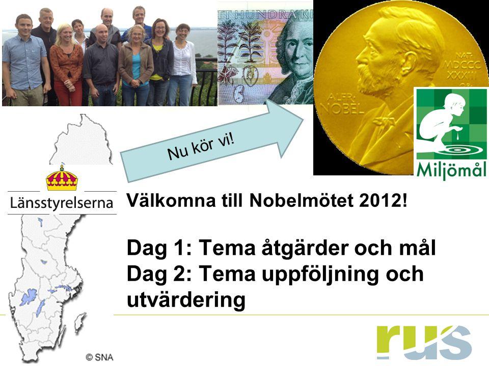 Välkomna till Nobelmötet 2012! Dag 1: Tema åtgärder och mål Dag 2: Tema uppföljning och utvärdering Nu kör vi!